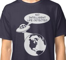 Space Aliens: No Intelligent Life Detected  Classic T-Shirt