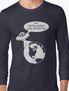 Space Aliens: No Intelligent Life Detected  Long Sleeve T-Shirt