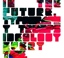 In The Future Typography Trumps Ideology Everytime Photographic Print