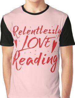 Relentlessly love reading Graphic T-Shirt