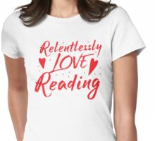 Relentlessly love reading Womens Fitted T-Shirt