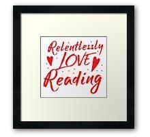 Relentlessly love reading Framed Print