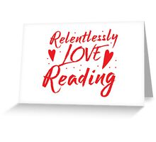 Relentlessly love reading Greeting Card