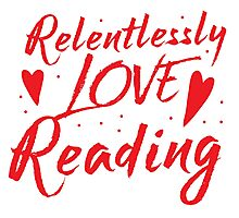 Relentlessly love reading Photographic Print