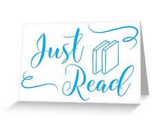 Just read (fancy type blue) Greeting Card