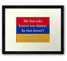 He That Asks Knows One Shame - Armenian Proverb Framed Print