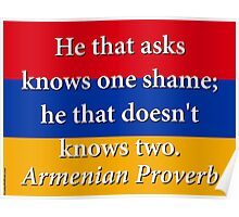 He That Asks Knows One Shame - Armenian Proverb Poster
