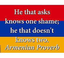 He That Asks Knows One Shame - Armenian Proverb Photographic Print