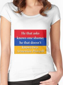 He That Asks Knows One Shame - Armenian Proverb Women's Fitted Scoop T-Shirt