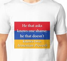He That Asks Knows One Shame - Armenian Proverb Unisex T-Shirt