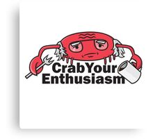 Crab Your Enthusiasm Canvas Print
