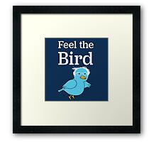 FEEL THE BIRD.  Framed Print
