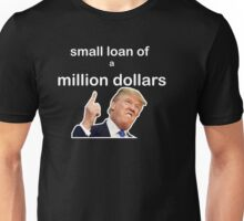 Small Loan Of A Million Dollars Unisex T-Shirt