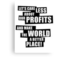 Let's care less about our profits and make the world a better place! (BW) Canvas Print