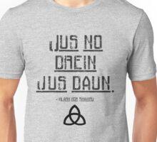 Jus no drein jus daun. - The 100 Unisex T-Shirt