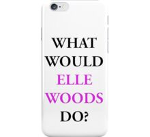 what would elle woods do iPhone Case/Skin