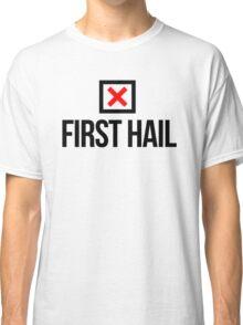 NUH FIRST HAIL  Classic T-Shirt