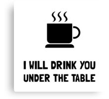 Drink You Under Table Canvas Print