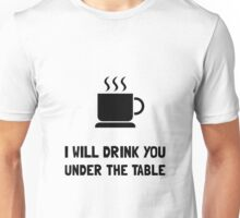 Drink You Under Table Unisex T-Shirt