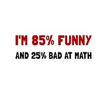Funny And Bad At Math Photographic Print