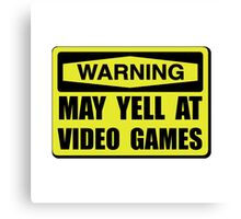 Warning Yell At Video Games Canvas Print