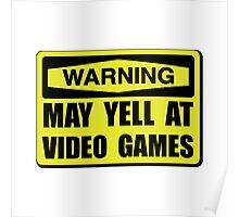 Warning Yell At Video Games Poster