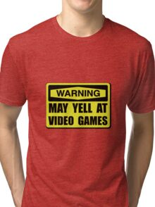 Warning Yell At Video Games Tri-blend T-Shirt