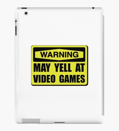 Warning Yell At Video Games iPad Case/Skin