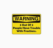 Warning Fraction Unisex T-Shirt