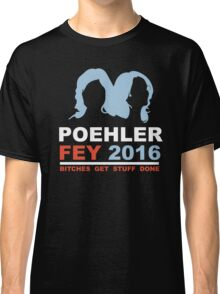 POEHLER FEY 2016 BITCHES GET STUFF DONE  Classic T-Shirt