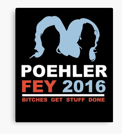 POEHLER FEY 2016 BITCHES GET STUFF DONE  Canvas Print