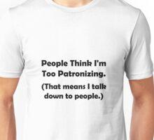 Patronizing Unisex T-Shirt