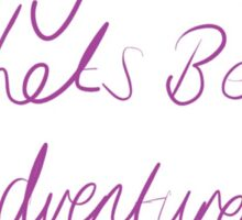 'Darling, Let's Be Adventurers' Sticker