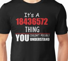 It's A 18436572 Thing YOU Couldn't Possibly UNDERSTAND Unisex T-Shirt