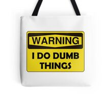 Warning Dumb Things Tote Bag