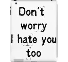 Don't worry, i hate you too iPad Case/Skin