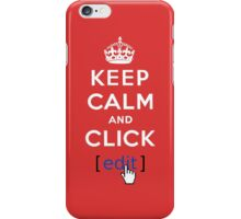 Keep calm and click edit iPhone Case/Skin