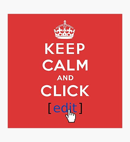 Keep calm and click edit Photographic Print