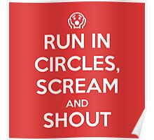Run in circles, scream, and shout Poster