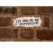 It's cool to be different! Photographic Print
