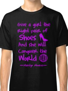 Give a girl the right pair of shoes and she will conquer the world Classic T-Shirt