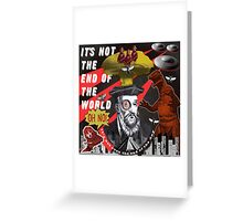 IT'S NOT THE END OF THE WORLD Greeting Card