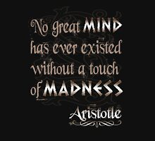 No great mind has ever existed without a touch of Madness-Aristotle T-Shirt