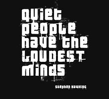 Quiet people have the LOUDEST minds-Stephen Hawking Unisex T-Shirt