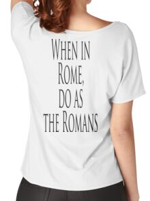 ROME, Italy, Italian, When in Rome, do as the Romans. Proverb Women's Relaxed Fit T-Shirt