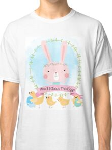 Easter Bunny All About the Eggs Classic T-Shirt