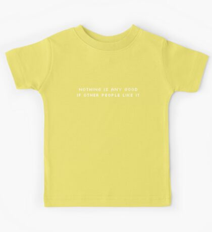 NOTHING IS ANY GOOD IF OTHER PEOPLE LIKE IT Kids Tee