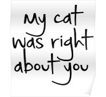 my cat was right about you Poster