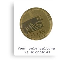 Your only culture is microbial Canvas Print
