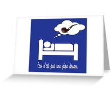 This is not a Pipe Dream Greeting Card